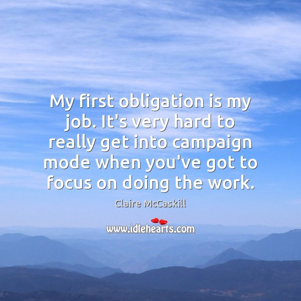 Image, My first obligation is my job. It's very hard to really get