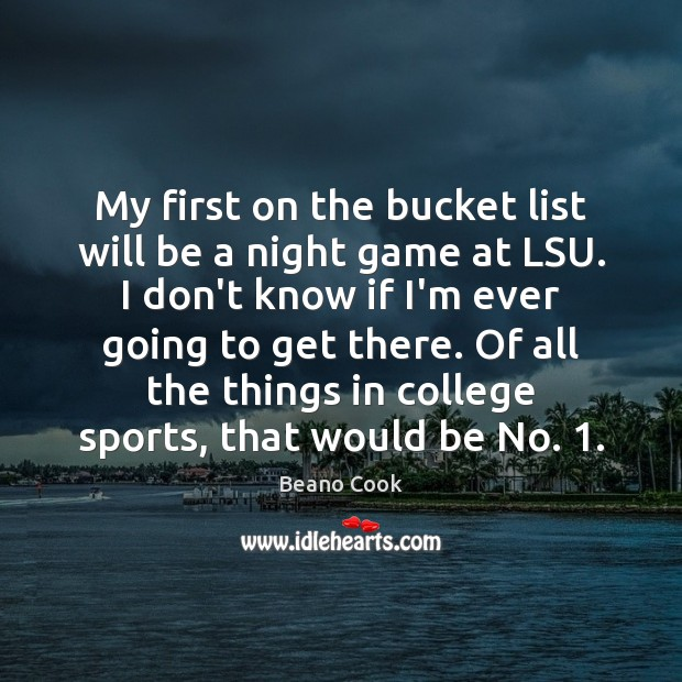 Beano Cook Picture Quote image saying: My first on the bucket list will be a night game at