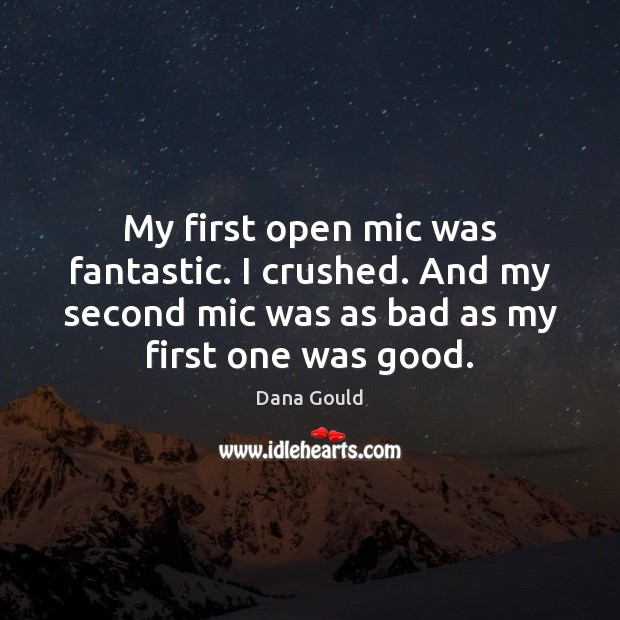 Image, My first open mic was fantastic. I crushed. And my second mic