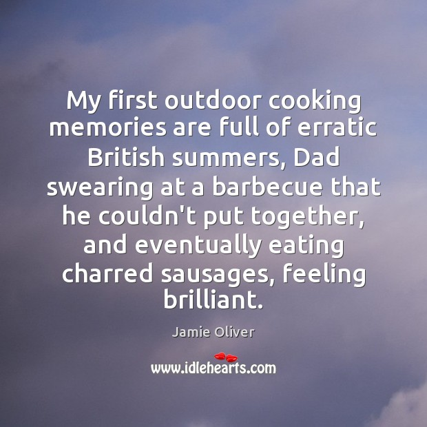 My first outdoor cooking memories are full of erratic British summers, Dad Jamie Oliver Picture Quote