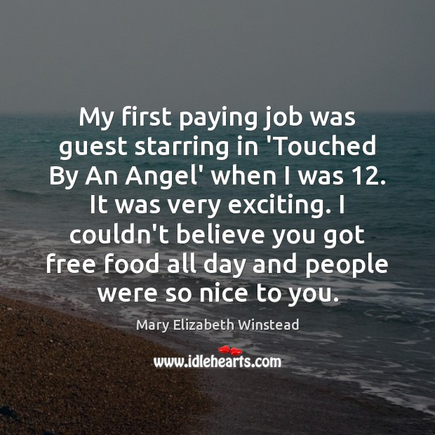 My first paying job was guest starring in 'Touched By An Angel' Mary Elizabeth Winstead Picture Quote