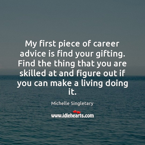 My first piece of career advice is find your gifting. Find the Michelle Singletary Picture Quote
