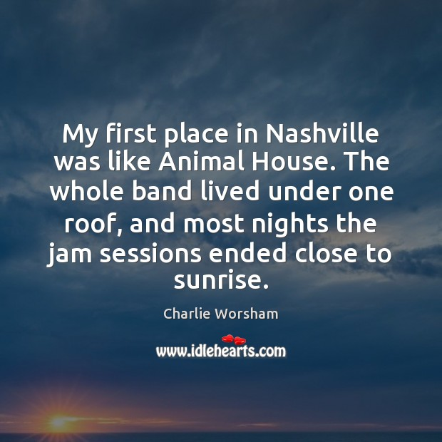 Image, My first place in Nashville was like Animal House. The whole band