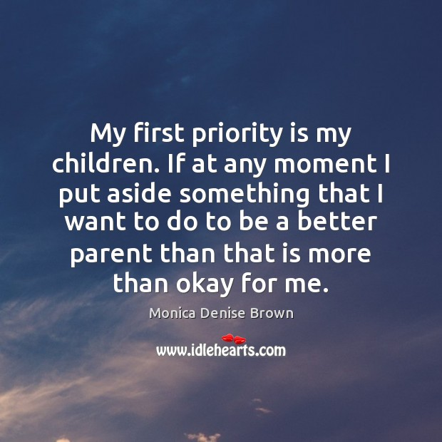 My first priority is my children. If at any moment I put Image