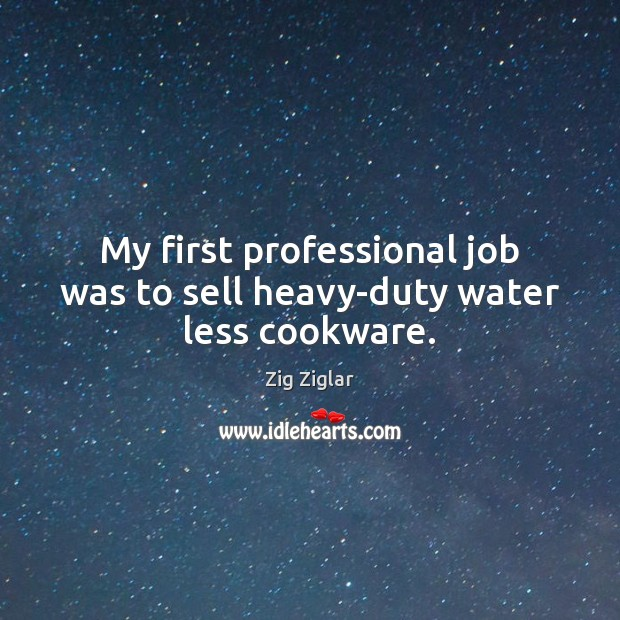 My first professional job was to sell heavy-duty water less cookware. Image