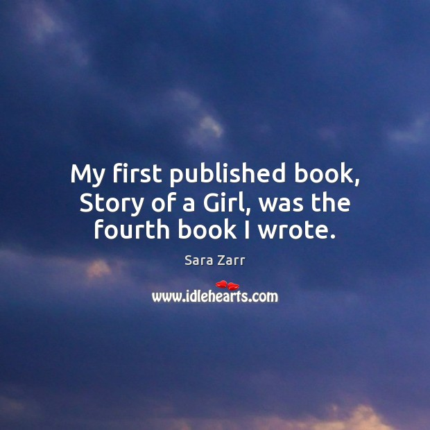 My first published book, Story of a Girl, was the fourth book I wrote. Image