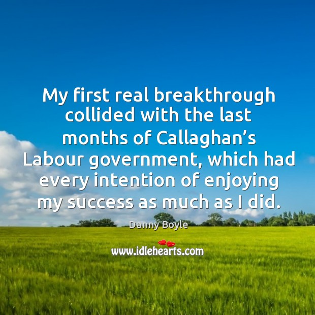 My first real breakthrough collided with the last months of callaghan's labour government Image