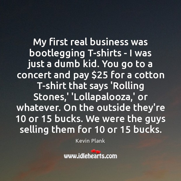 My first real business was bootlegging T-shirts – I was just a Image
