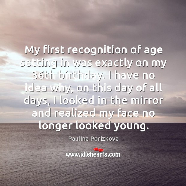 My first recognition of age setting in was exactly on my 36th birthday. Image