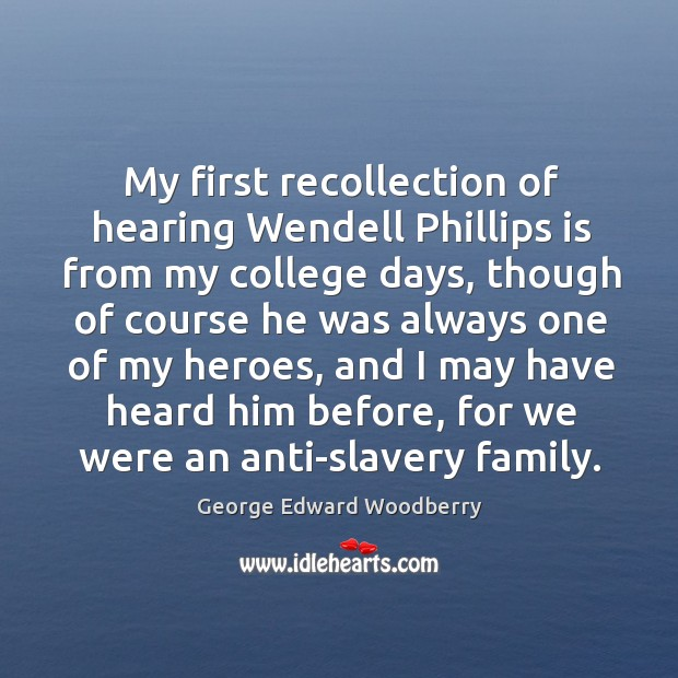 Image, My first recollection of hearing Wendell Phillips is from my college days,