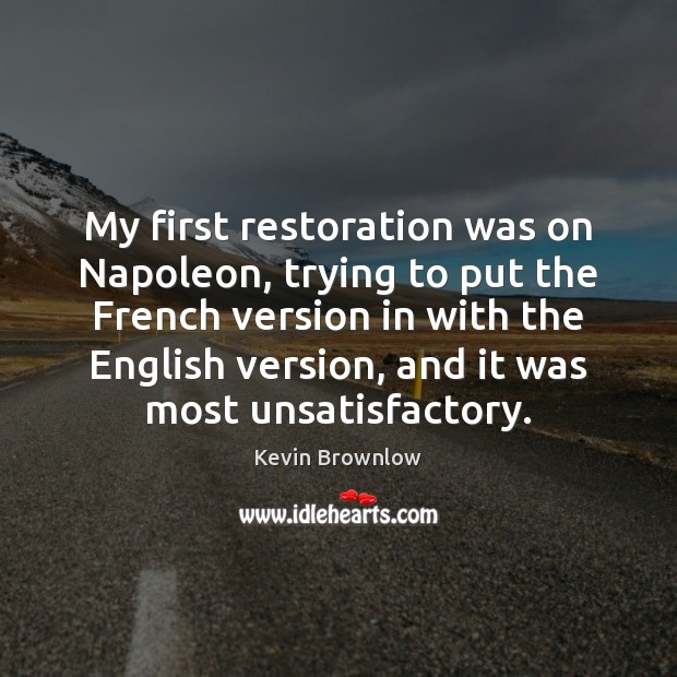 My first restoration was on Napoleon, trying to put the French version Image