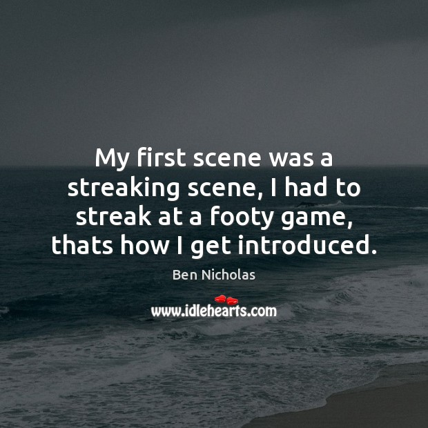 Image, My first scene was a streaking scene, I had to streak at