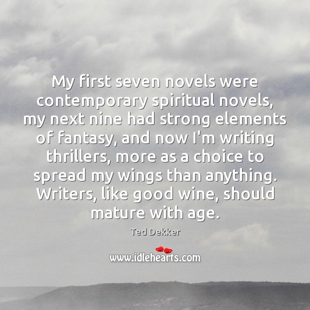 My first seven novels were contemporary spiritual novels, my next nine had Image