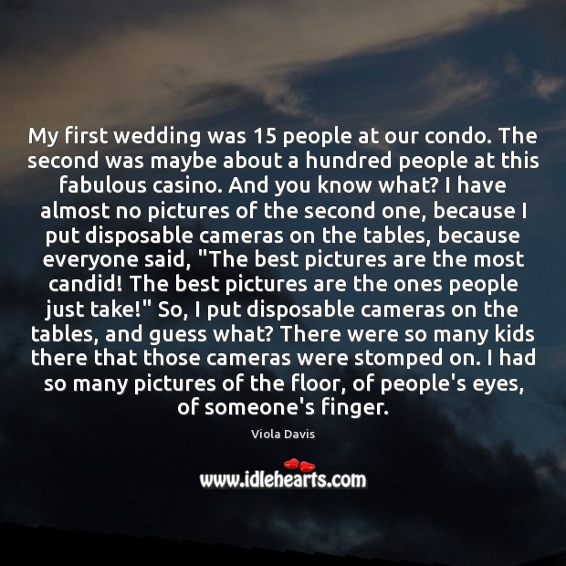 My first wedding was 15 people at our condo. The second was maybe Viola Davis Picture Quote