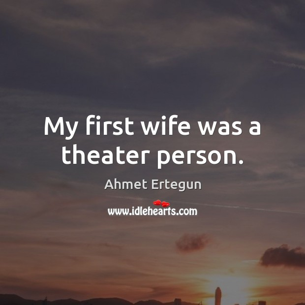 Image, My first wife was a theater person.