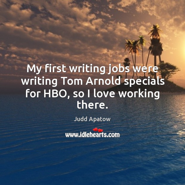 My first writing jobs were writing Tom Arnold specials for HBO, so I love working there. Image