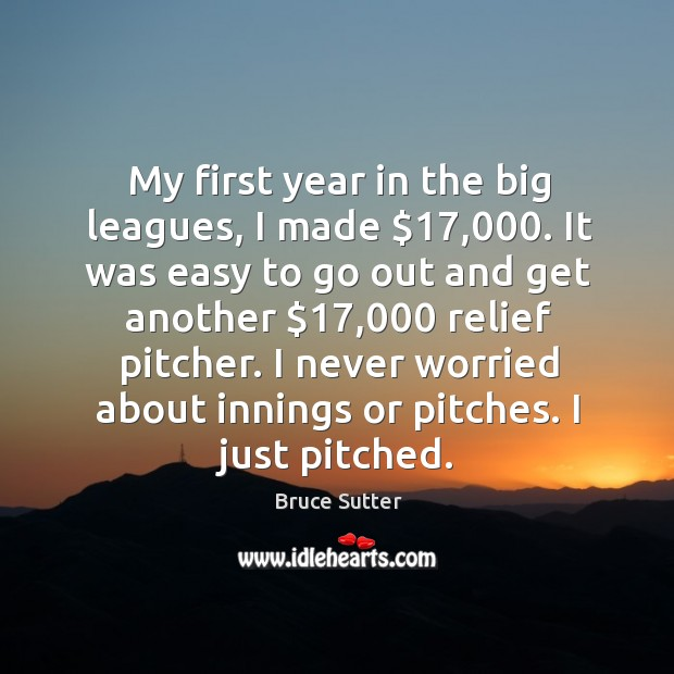 Image, My first year in the big leagues, I made $17,000. It was easy