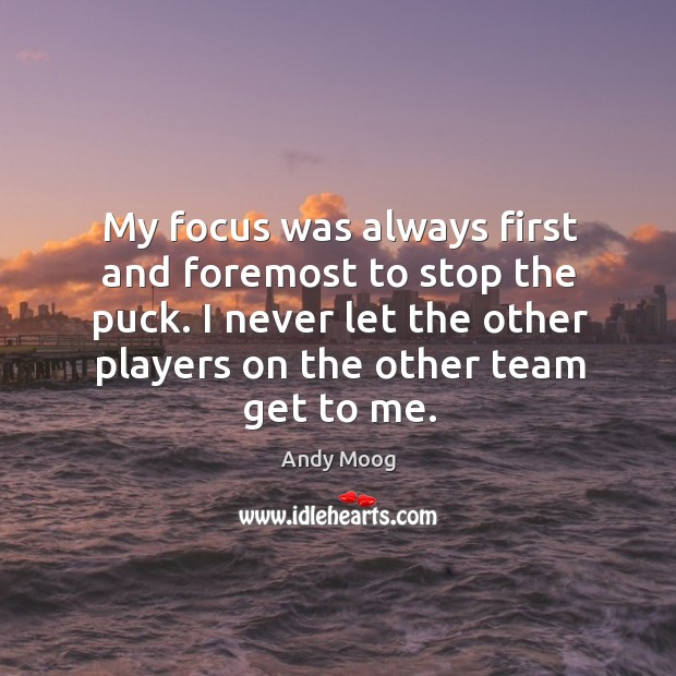 Image, My focus was always first and foremost to stop the puck. I