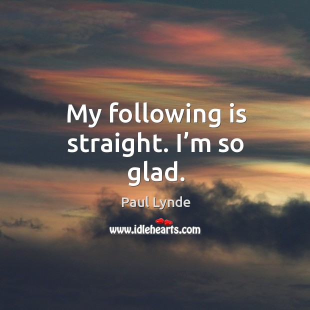 My following is straight. I'm so glad. Image