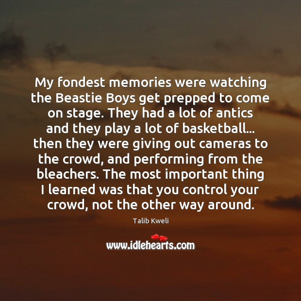 Image, My fondest memories were watching the Beastie Boys get prepped to come