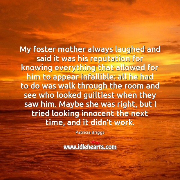 My foster mother always laughed and said it was his reputation for Patricia Briggs Picture Quote