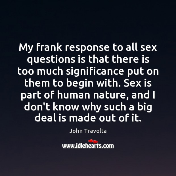 Image, My frank response to all sex questions is that there is too