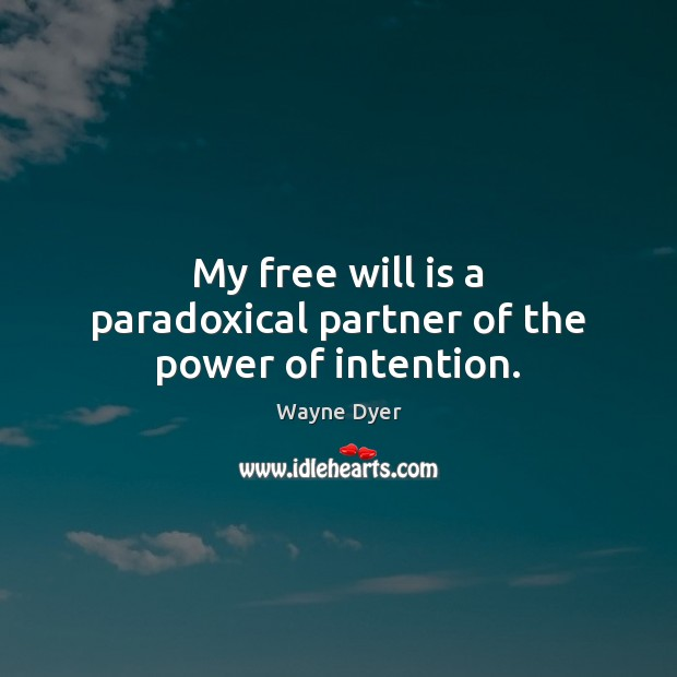 My free will is a paradoxical partner of the power of intention. Image