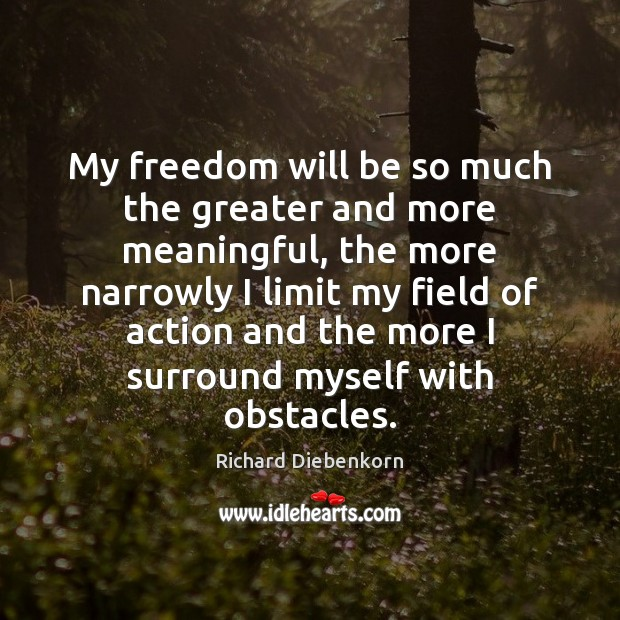 My freedom will be so much the greater and more meaningful, the Image