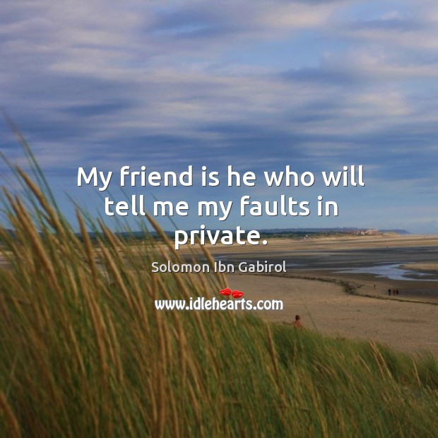 Image about My friend is he who will tell me my faults in private.