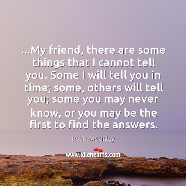 …My friend, there are some things that I cannot tell you. Some Image