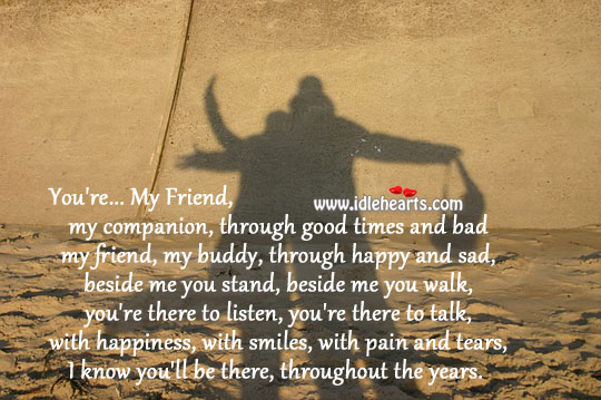 My Friend, I Know You'll Be There For Me Always.