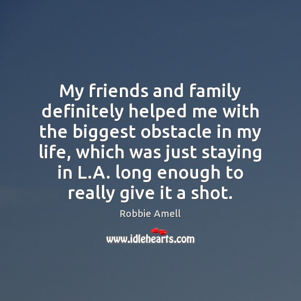 Image, My friends and family definitely helped me with the biggest obstacle in