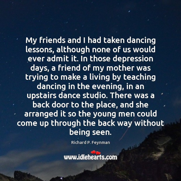 My friends and I had taken dancing lessons, although none of us Richard P. Feynman Picture Quote
