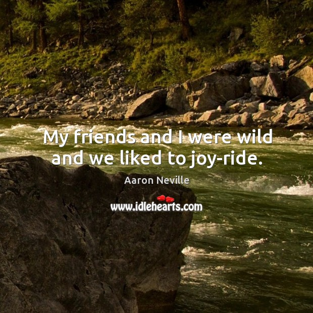 My friends and I were wild and we liked to joy-ride. Image