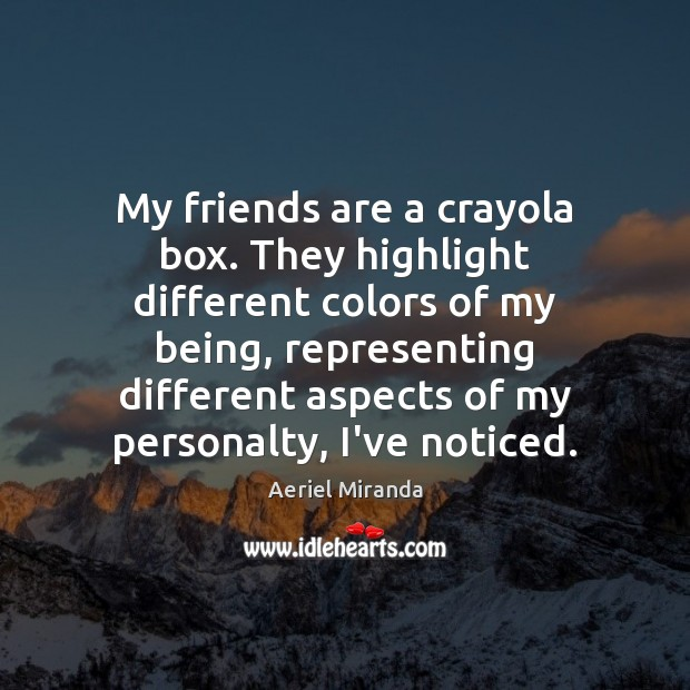 Image about My friends are a crayola box. They highlight different colors of my