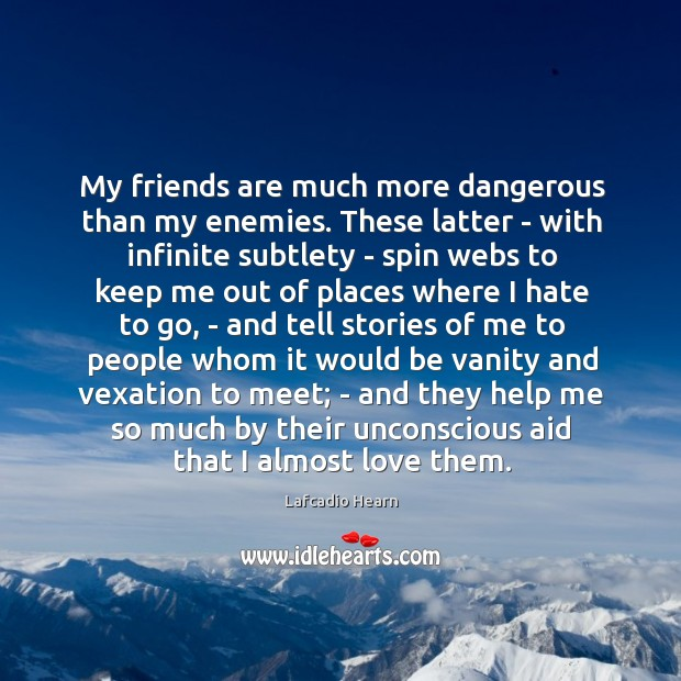 Image, My friends are much more dangerous than my enemies. These latter –