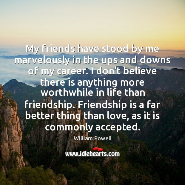 My friends have stood by me marvelously in the ups and downs William Powell Picture Quote