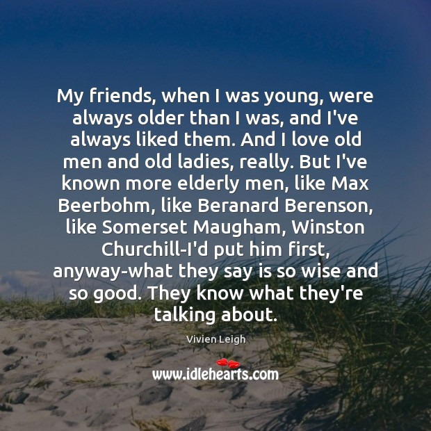My friends, when I was young, were always older than I was, Image