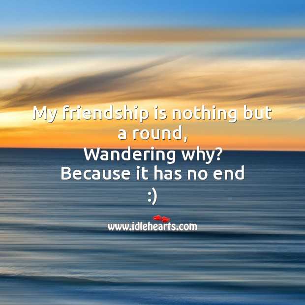 My friendship is nothing but a round Friendship Day Messages Image