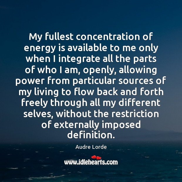 My fullest concentration of energy is available to me only when I Audre Lorde Picture Quote