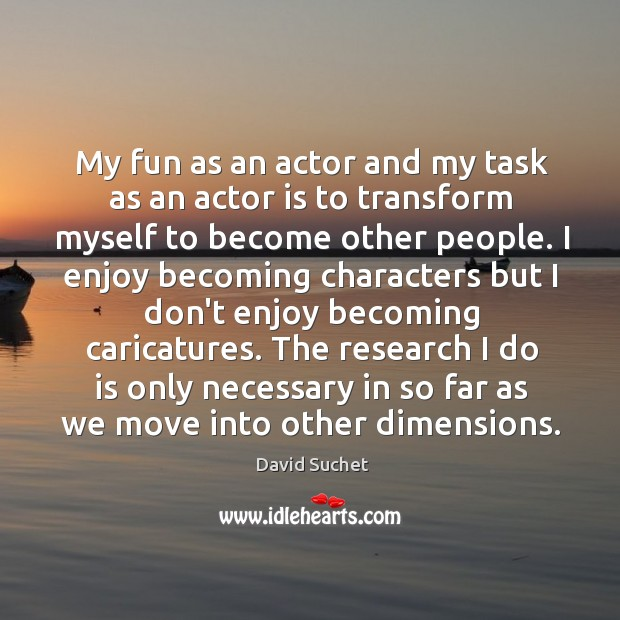 My fun as an actor and my task as an actor is Image