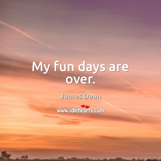 My fun days are over. Image