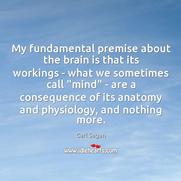 Image, My fundamental premise about the brain is that its workings – what