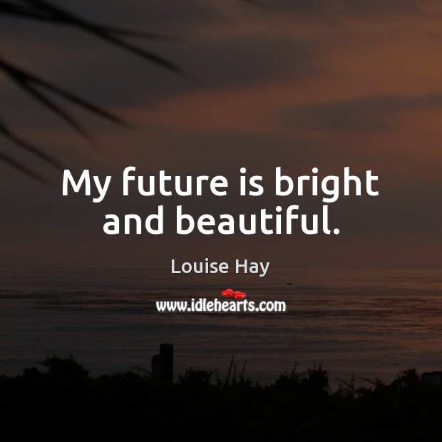 Image, My future is bright and beautiful.