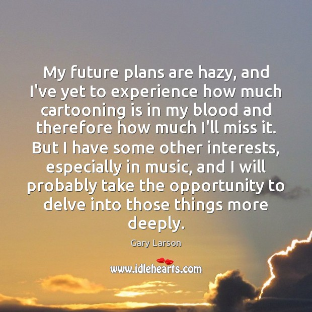 Image, My future plans are hazy, and I've yet to experience how much