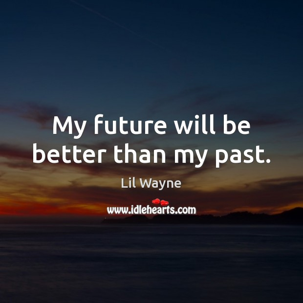 Image, My future will be better than my past.