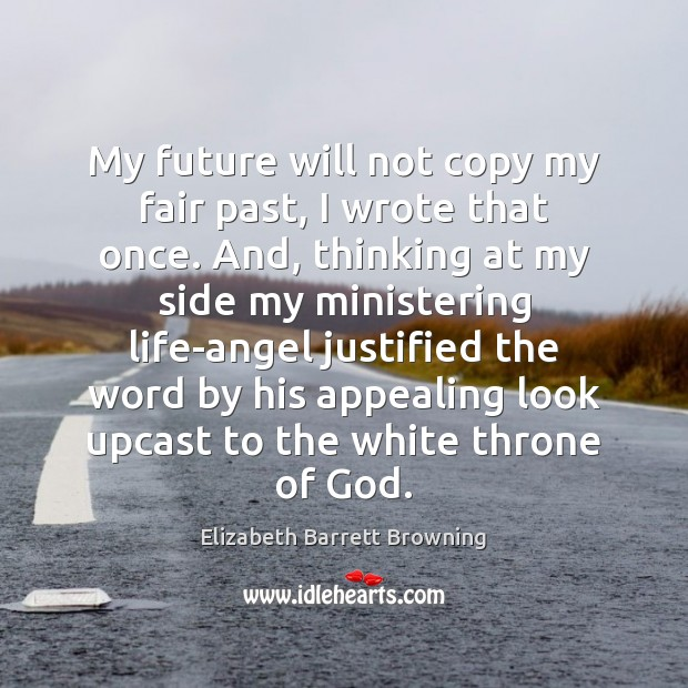 My future will not copy my fair past, I wrote that once. Elizabeth Barrett Browning Picture Quote