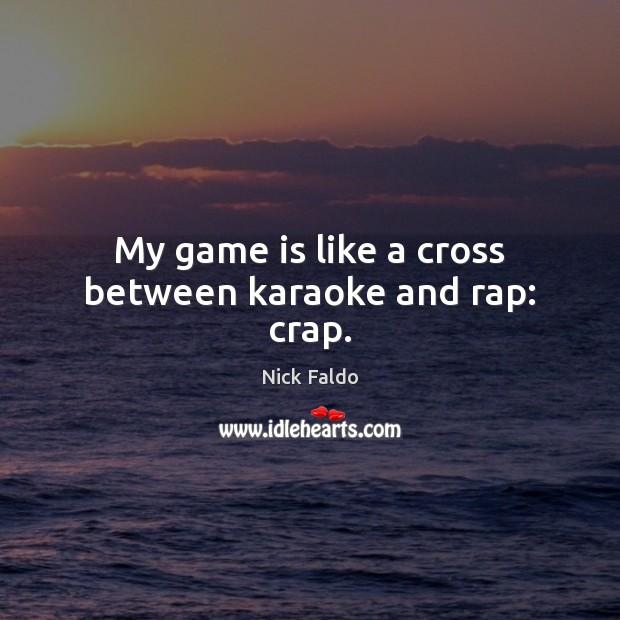 My game is like a cross between karaoke and rap: crap. Image