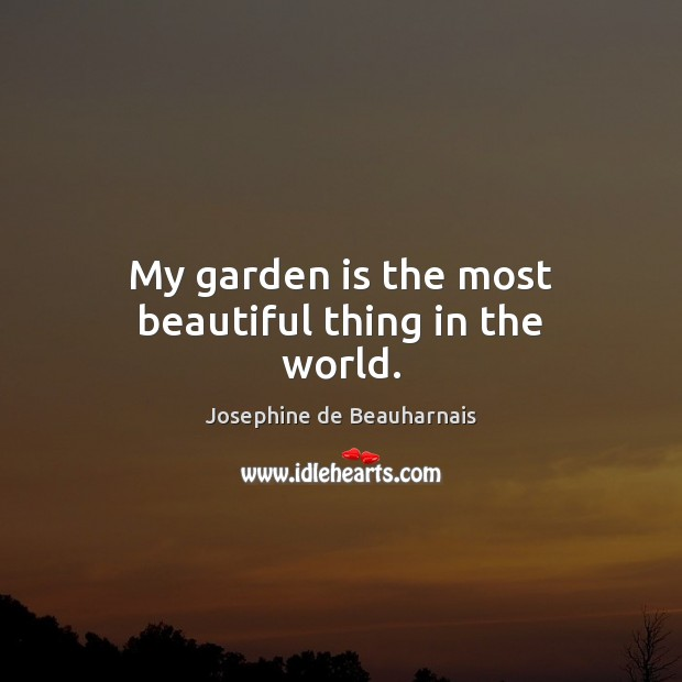 Image, My garden is the most beautiful thing in the world.