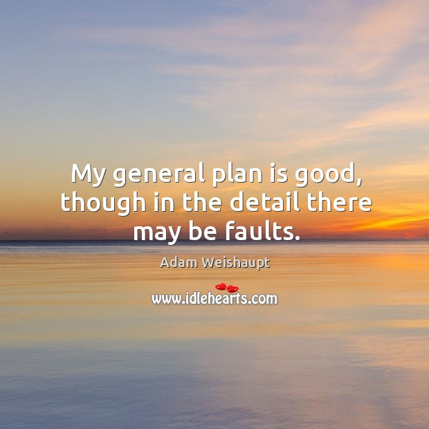 My general plan is good, though in the detail there may be faults. Image